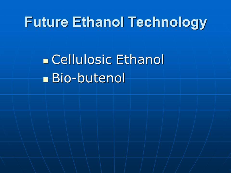 Future Ethanol Technology Cellulosic Ethanol Cellulosic Ethanol Bio-butenol Bio-butenol