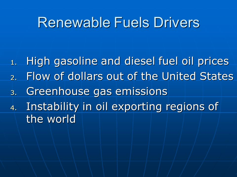 Renewable Fuels Drivers 1. High gasoline and diesel fuel oil prices 2.