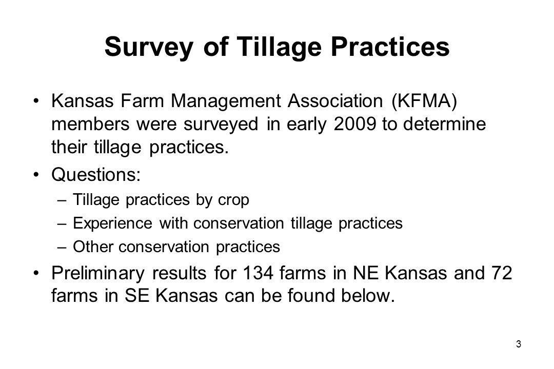 Survey of Tillage Practices Kansas Farm Management Association (KFMA) members were surveyed in early 2009 to determine their tillage practices.