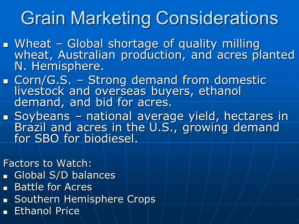 Grain Marketing Considerations Wheat – Global shortage of quality milling wheat, Australian production, and acres planted N.