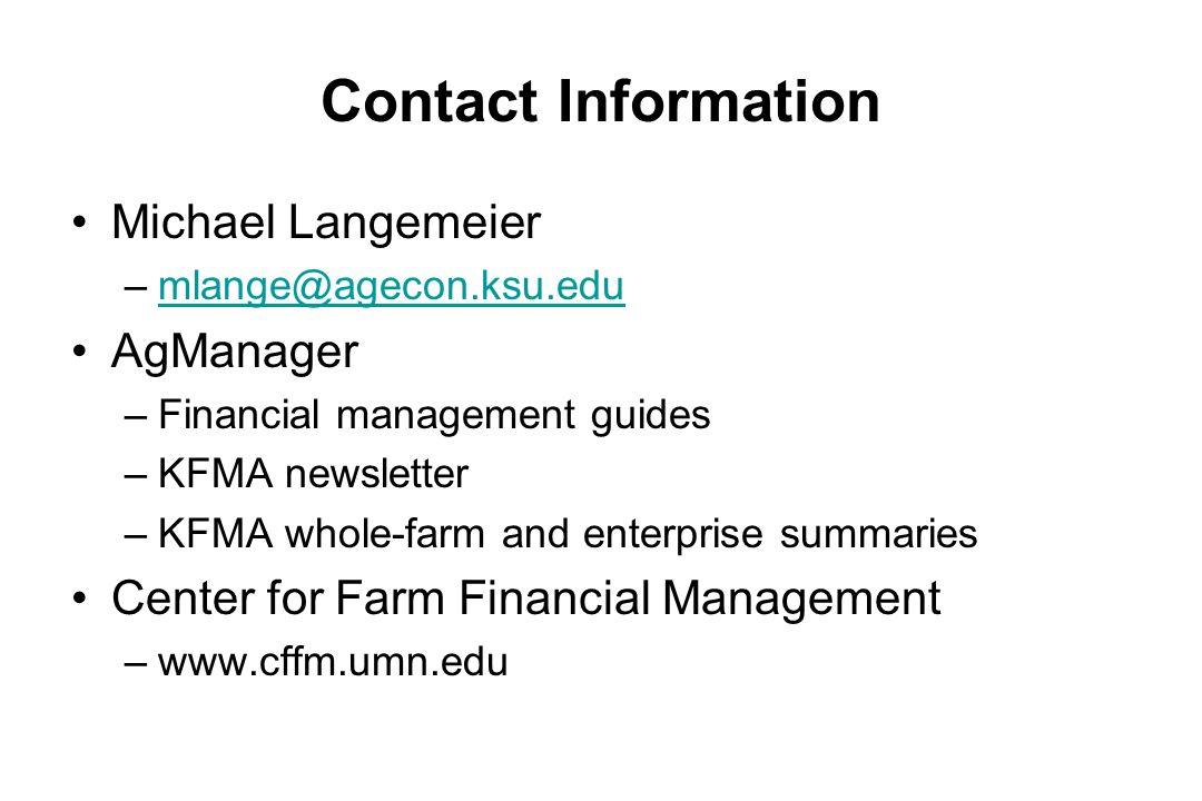 Contact Information Michael Langemeier –mlange@agecon.ksu.edumlange@agecon.ksu.edu AgManager –Financial management guides –KFMA newsletter –KFMA whole