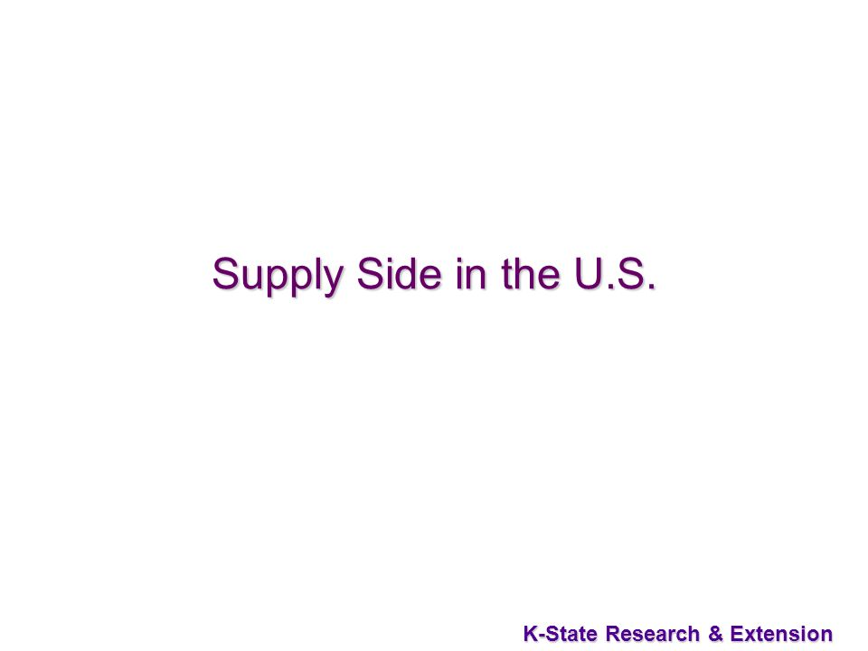30 K-State Research & Extension Supply Side in the U.S.