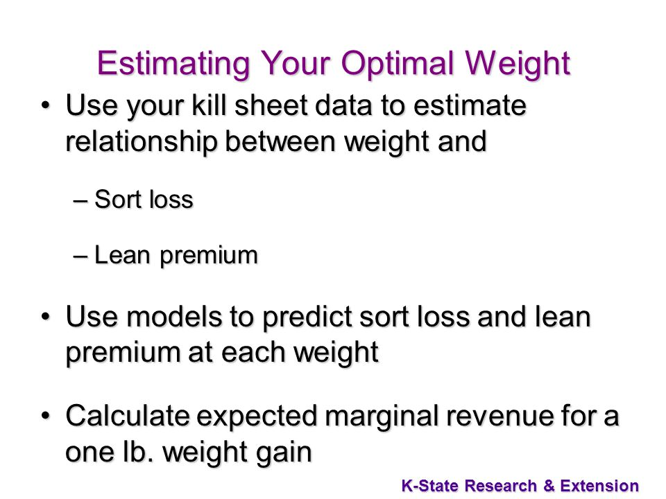 K-State Research & Extension Estimating Your Optimal Weight Use your kill sheet data to estimate relationship between weight andUse your kill sheet da