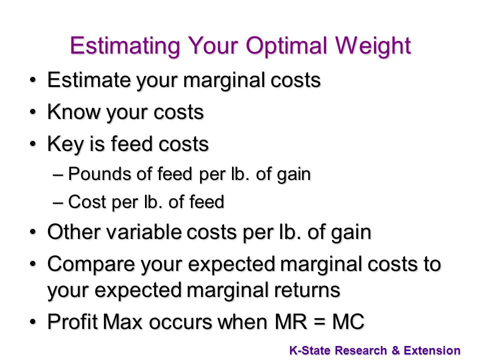 K-State Research & Extension Estimating Your Optimal Weight Estimate your marginal costsEstimate your marginal costs Know your costsKnow your costs Ke