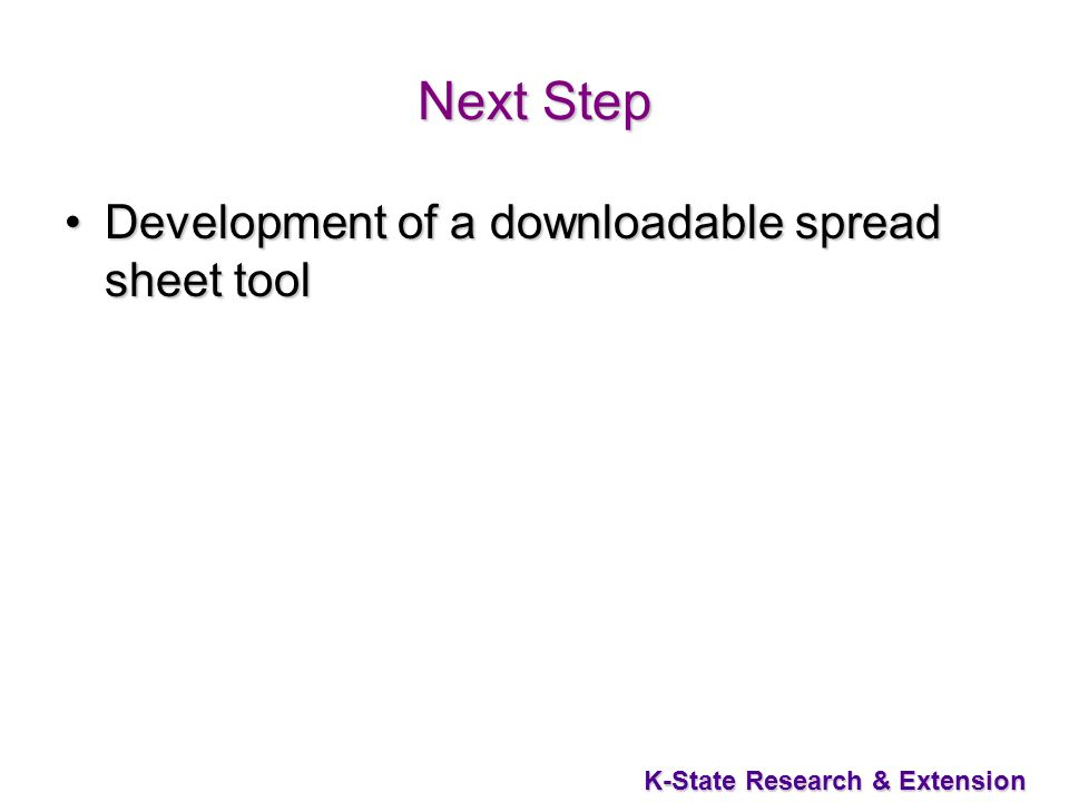 K-State Research & Extension Next Step Development of a downloadable spread sheet toolDevelopment of a downloadable spread sheet tool