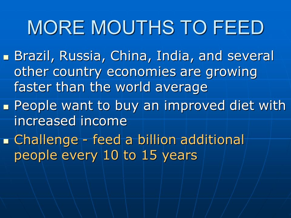 MORE MOUTHS TO FEED Brazil, Russia, China, India, and several other country economies are growing faster than the world average Brazil, Russia, China,
