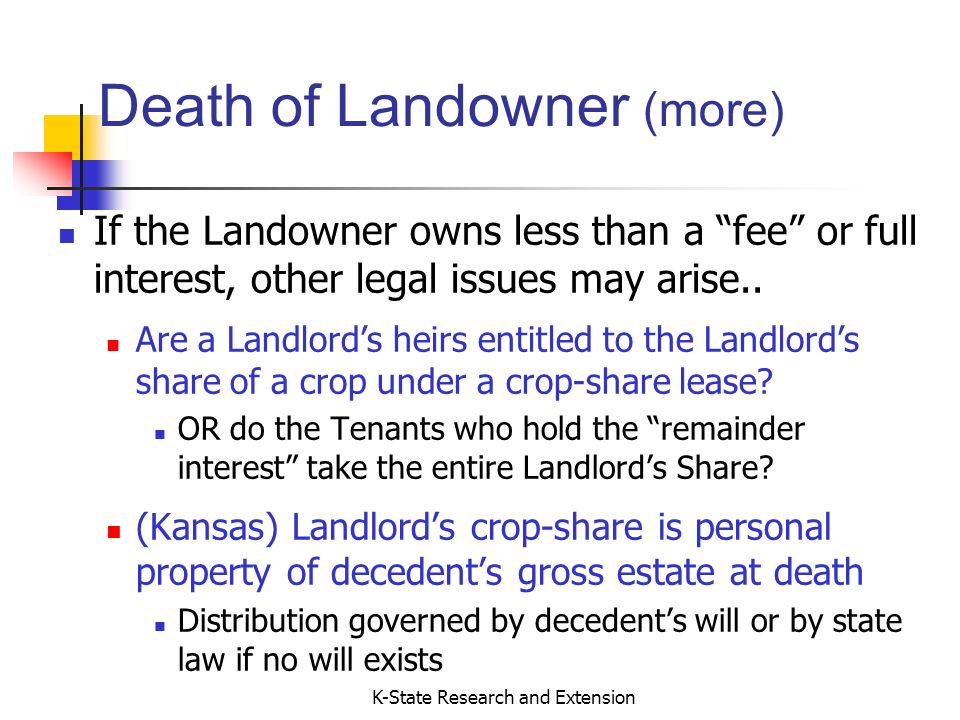 K-State Research and Extension Death of Landowner (more) If the Landowner owns less than a fee or full interest, other legal issues may arise..