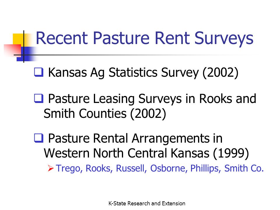 K-State Research and Extension Recent Pasture Rent Surveys Kansas Ag Statistics Survey (2002) Pasture Leasing Surveys in Rooks and Smith Counties (2002) Pasture Rental Arrangements in Western North Central Kansas (1999) Trego, Rooks, Russell, Osborne, Phillips, Smith Co.