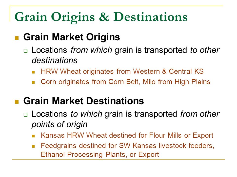 Grain Origins & Destinations Grain Market Origins Locations from which grain is transported to other destinations HRW Wheat originates from Western &