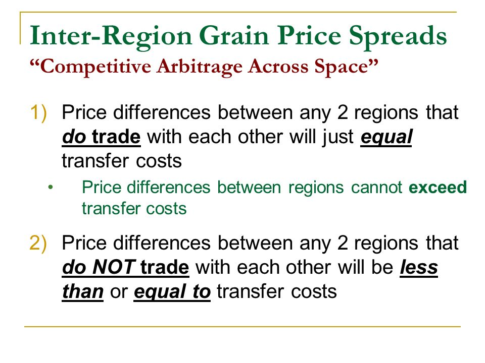 Inter-Region Grain Price Spreads Competitive Arbitrage Across Space 1)Price differences between any 2 regions that do trade with each other will just