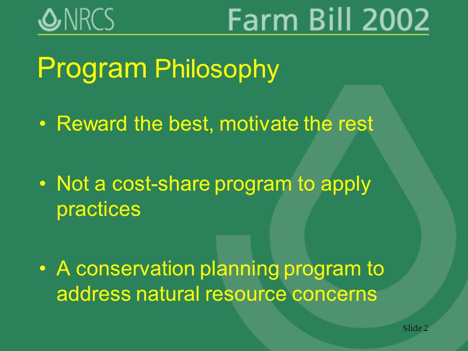 Slide 2 Program Philosophy Reward the best, motivate the rest Not a cost-share program to apply practices A conservation planning program to address natural resource concerns