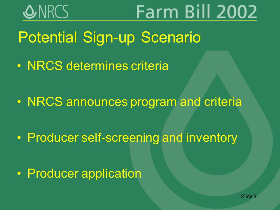Slide 8 Potential Sign-up Scenario NRCS determines criteria NRCS announces program and criteria Producer self-screening and inventory Producer application