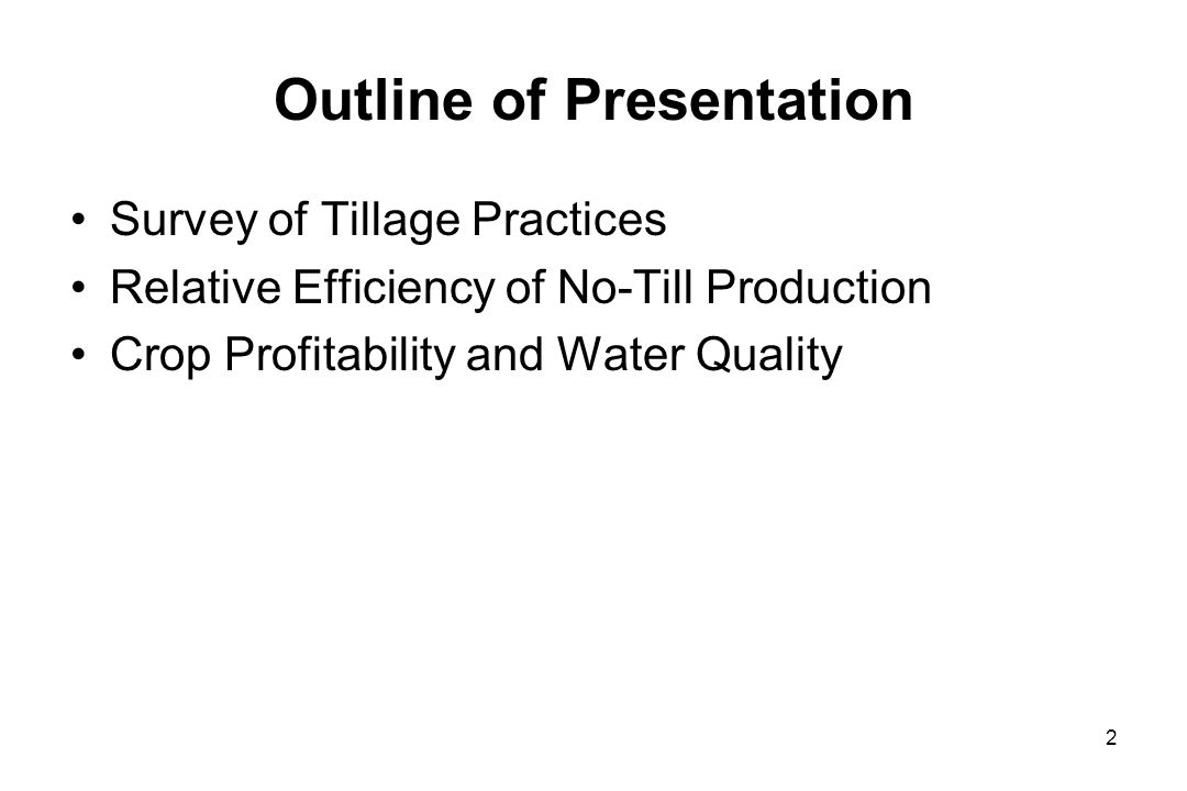 Outline of Presentation Survey of Tillage Practices Relative Efficiency of No-Till Production Crop Profitability and Water Quality 2