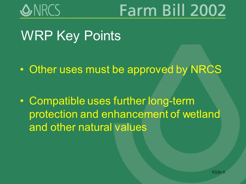Slide 6 WRP Key Points Other uses must be approved by NRCS Compatible uses further long-term protection and enhancement of wetland and other natural values