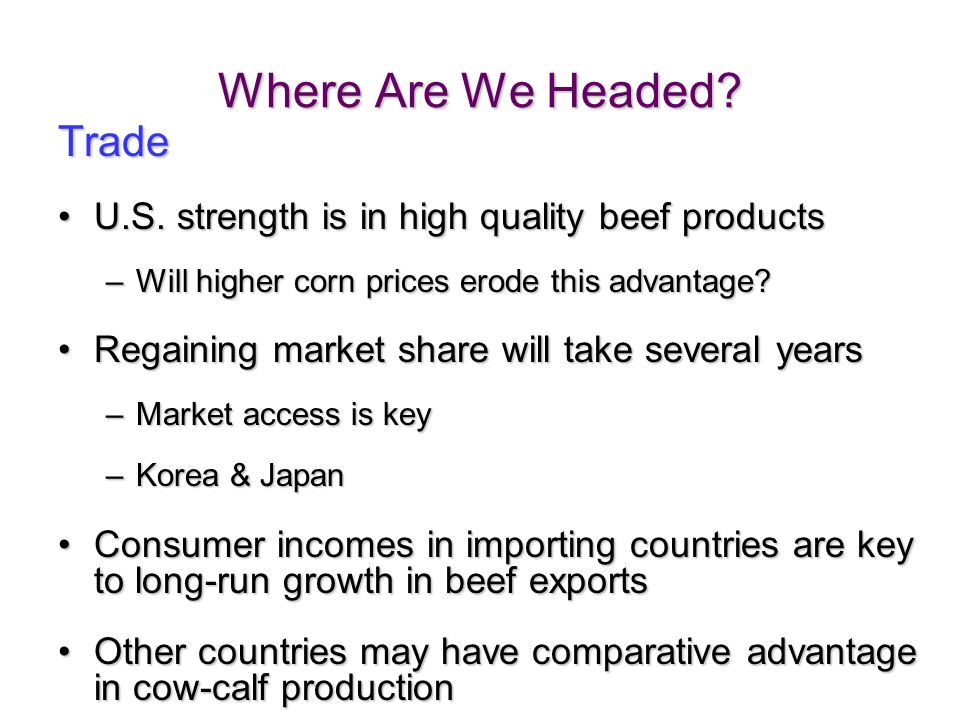 11 Where Are We Headed. Trade U.S. strength is in high quality beef productsU.S.
