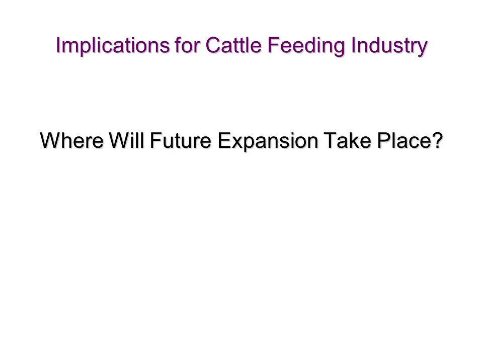 34 Implications for Cattle Feeding Industry Where Will Future Expansion Take Place