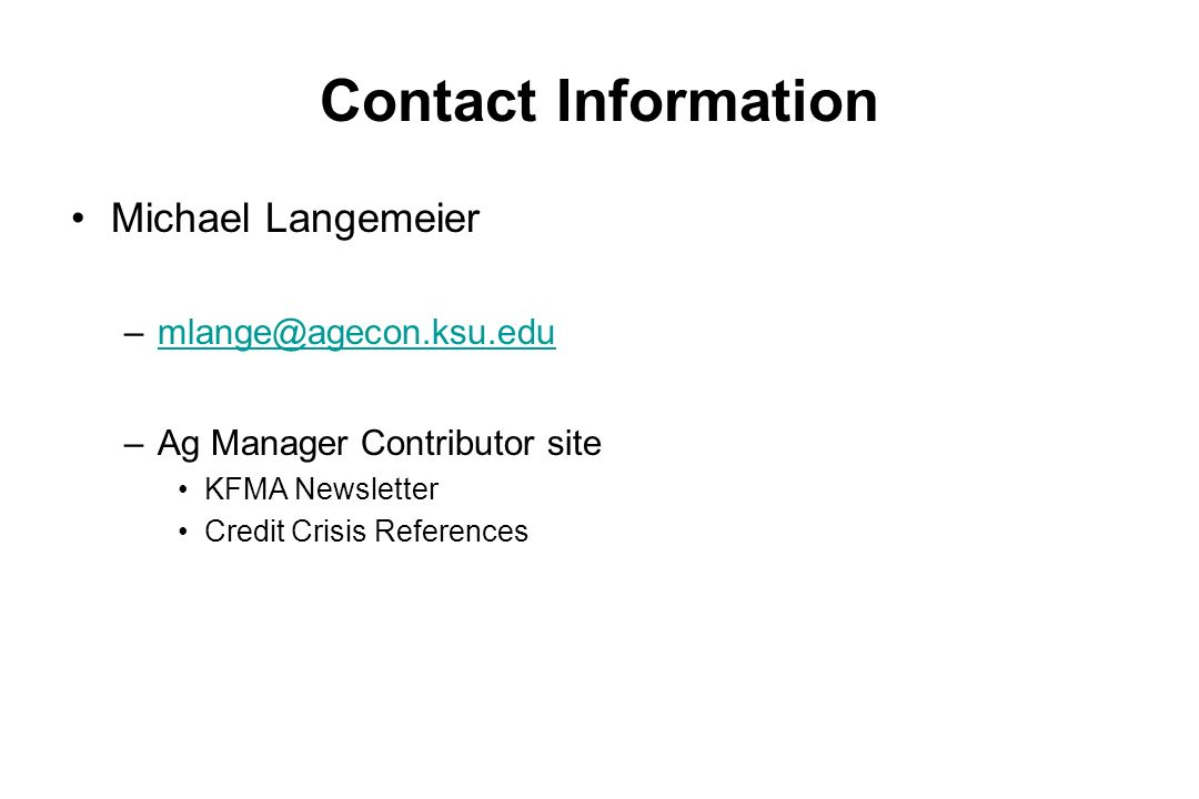 Contact Information Michael Langemeier –mlange@agecon.ksu.edumlange@agecon.ksu.edu –Ag Manager Contributor site KFMA Newsletter Credit Crisis References