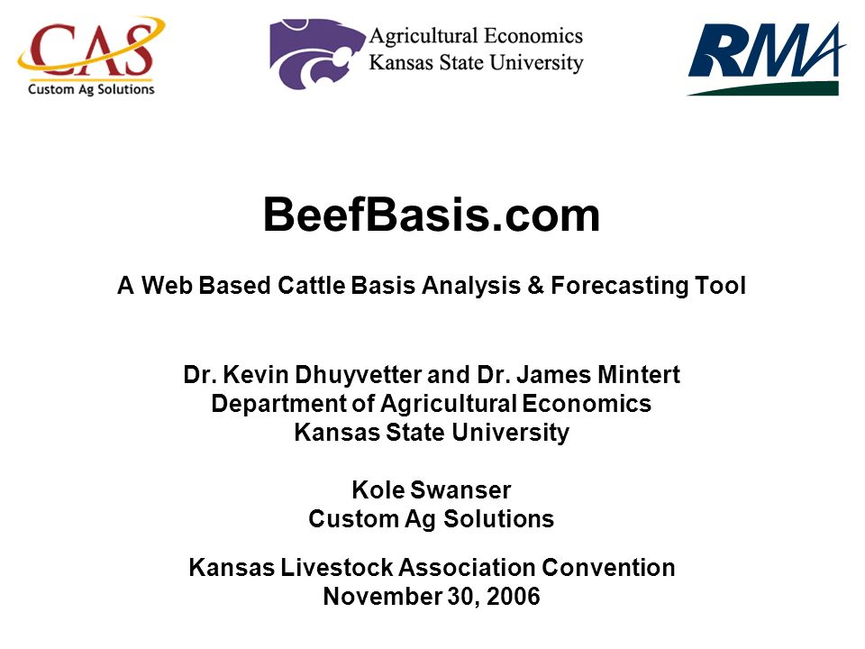 BeefBasis.com A Web Based Cattle Basis Analysis & Forecasting Tool Dr. Kevin Dhuyvetter and Dr. James Mintert Department of Agricultural Economics Kan