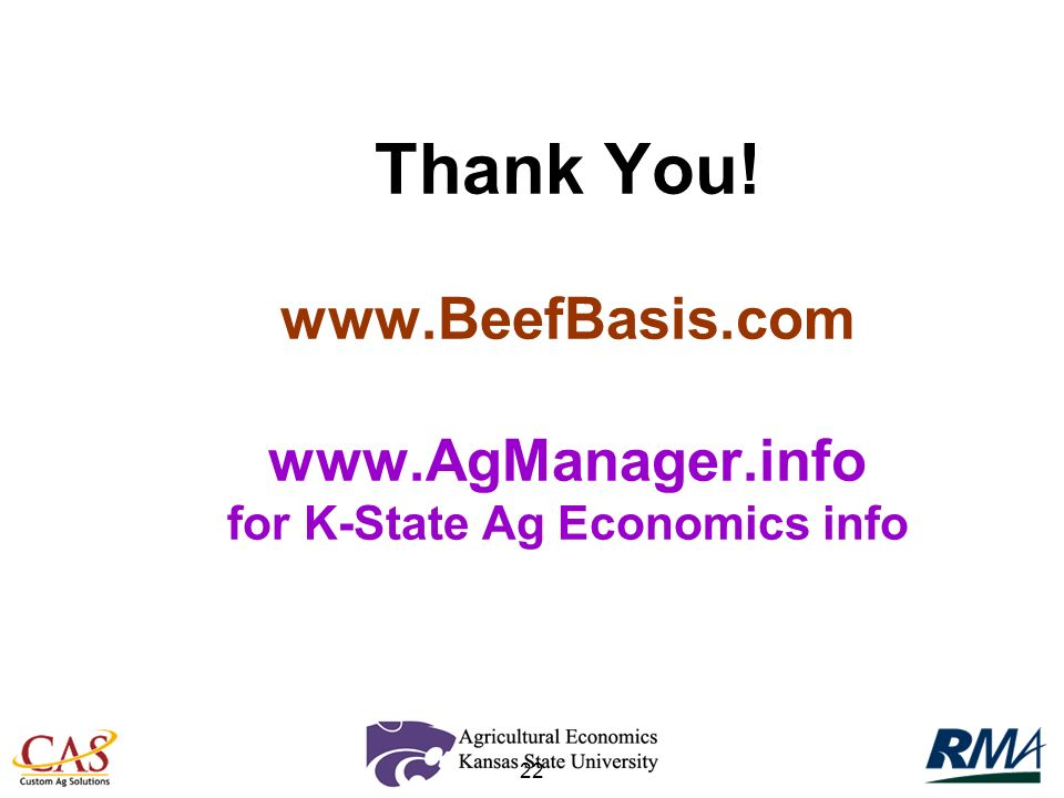 22 Thank You! www.BeefBasis.com www.AgManager.info for K-State Ag Economics info