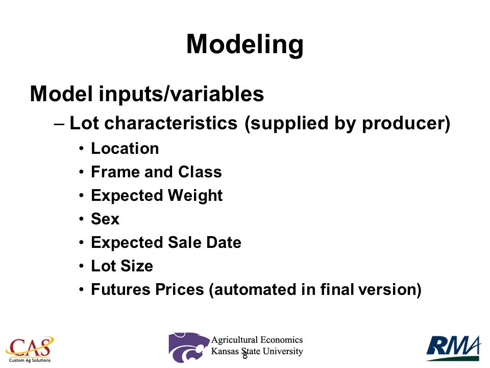8 Modeling Model inputs/variables –Lot characteristics (supplied by producer) Location Frame and Class Expected Weight Sex Expected Sale Date Lot Size