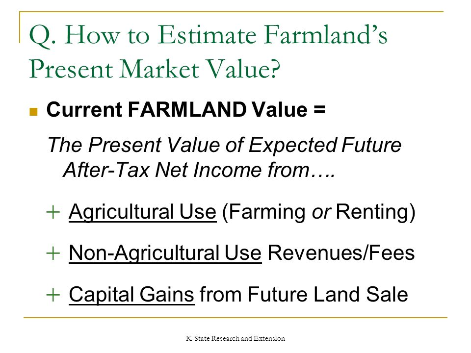 K-State Research and Extension Q. How to Estimate Farmlands Present Market Value.