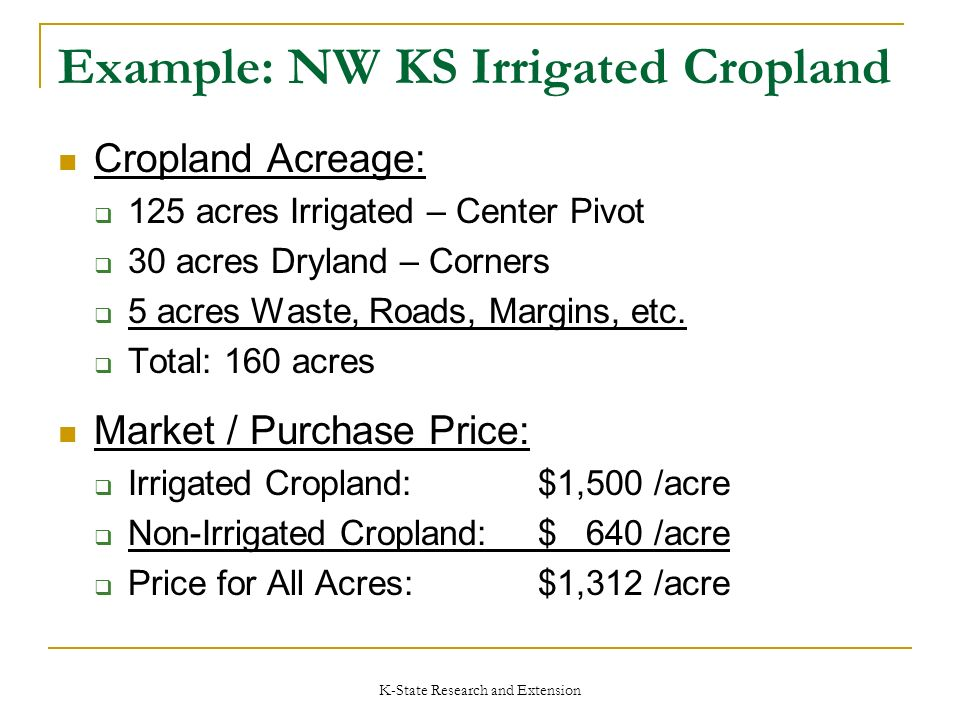 K-State Research and Extension Example: NW KS Irrigated Cropland Cropland Acreage: 125 acres Irrigated – Center Pivot 30 acres Dryland – Corners 5 acres Waste, Roads, Margins, etc.
