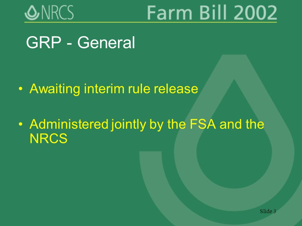 Slide 3 GRP - General Awaiting interim rule release Administered jointly by the FSA and the NRCS