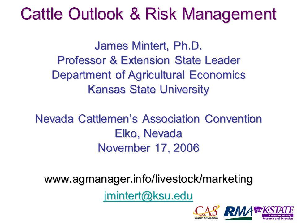 1 Cattle Outlook & Risk Management James Mintert, Ph.D. Professor & Extension State Leader Department of Agricultural Economics Kansas State Universit