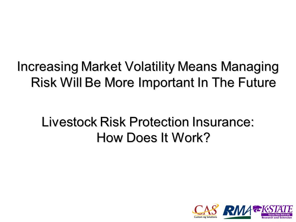 40 Increasing Market Volatility Means Managing Risk Will Be More Important In The Future Livestock Risk Protection Insurance: How Does It Work