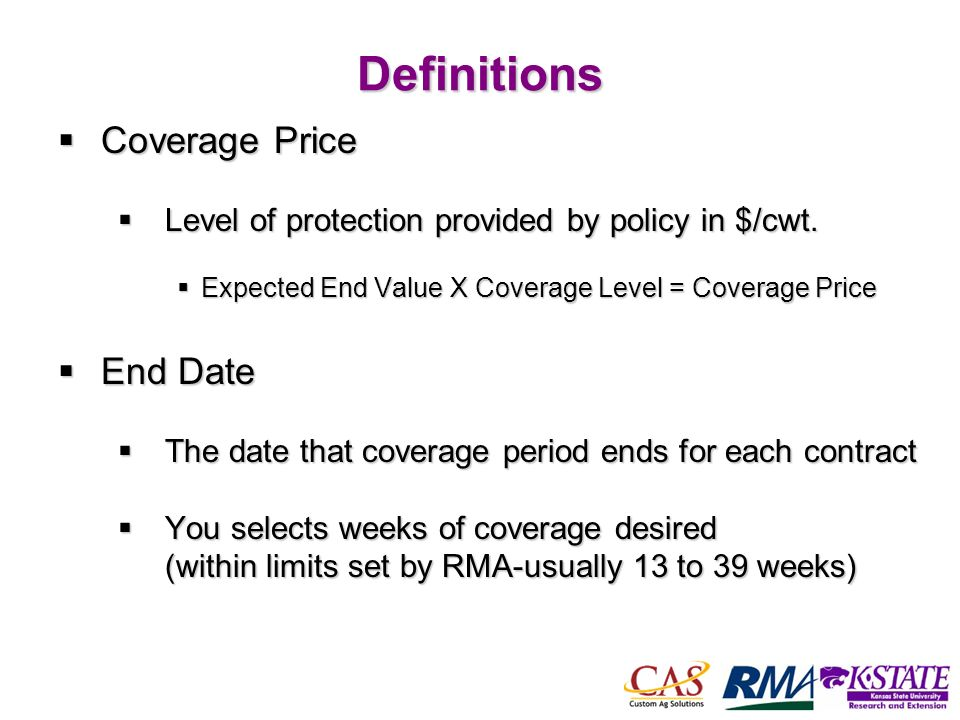 44Definitions Coverage Price Coverage Price Level of protection provided by policy in $/cwt. Level of protection provided by policy in $/cwt. Expected