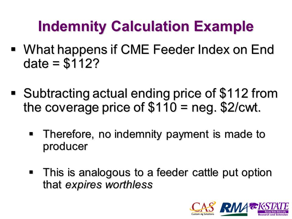 54 Indemnity Calculation Example What happens if CME Feeder Index on End date = $112.