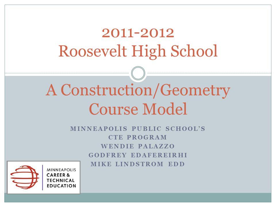 MINNEAPOLIS PUBLIC SCHOOLS CTE PROGRAM WENDIE PALAZZO GODFREY EDAFEREIRHI MIKE LINDSTROM EDD 2011-2012 Roosevelt High School A Construction/Geometry C