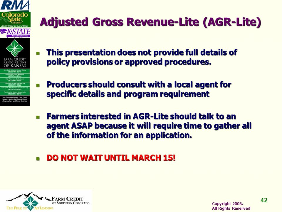 42 Copyright 2008, All Rights Reserved Adjusted Gross Revenue-Lite (AGR-Lite) This presentation does not provide full details of policy provisions or approved procedures.