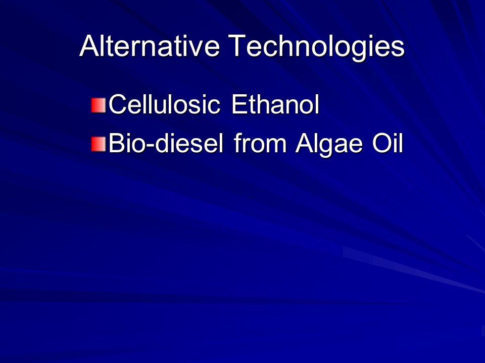 Alternative Technologies Cellulosic Ethanol Bio-diesel from Algae Oil