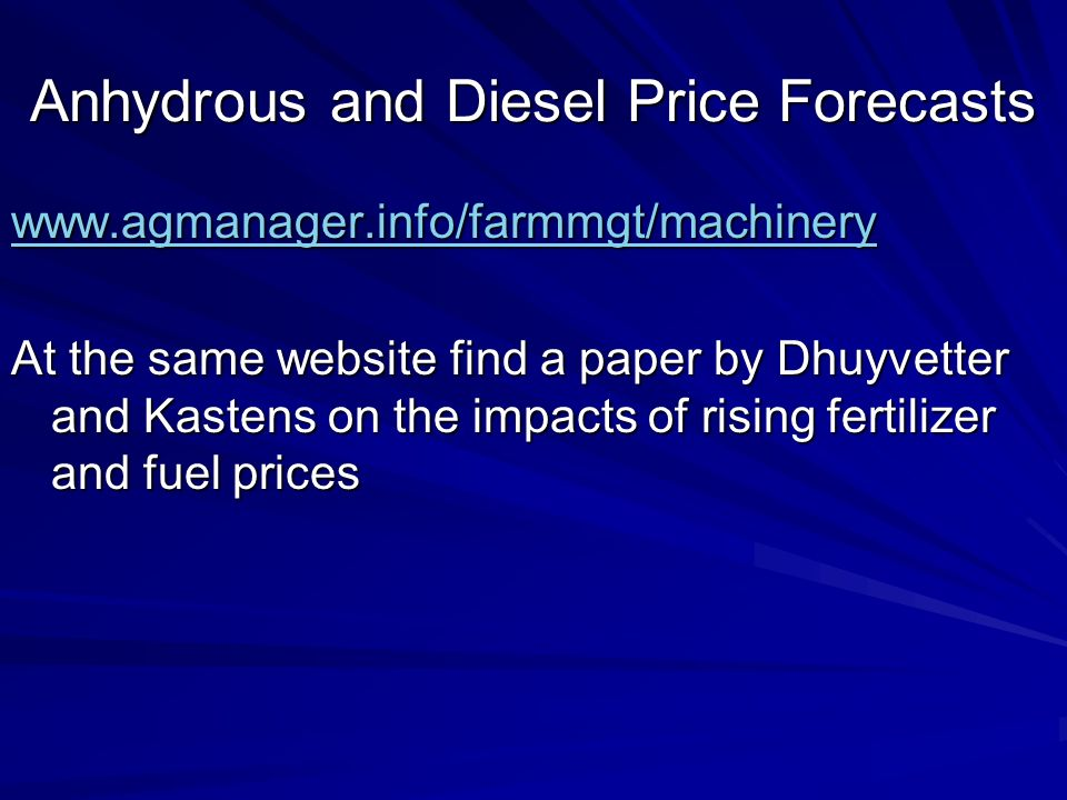Anhydrous and Diesel Price Forecasts www.agmanager.info/farmmgt/machinery At the same website find a paper by Dhuyvetter and Kastens on the impacts of rising fertilizer and fuel prices