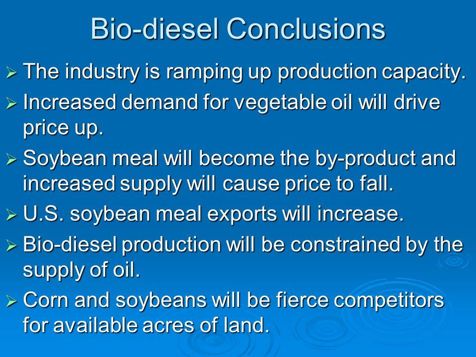 Bio-diesel Conclusions The industry is ramping up production capacity.