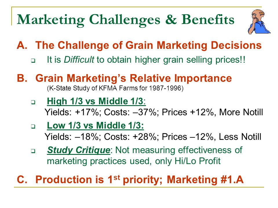 Marketing Challenges & Benefits A.The Challenge of Grain Marketing Decisions It is Difficult to obtain higher grain selling prices!.