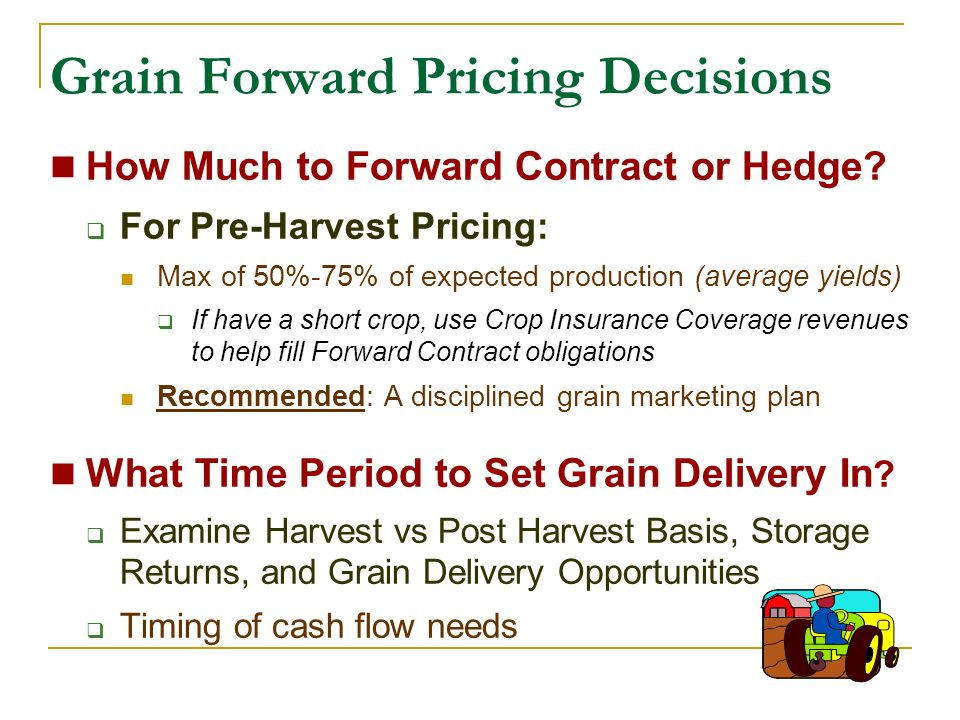 Grain Forward Pricing Decisions How Much to Forward Contract or Hedge.