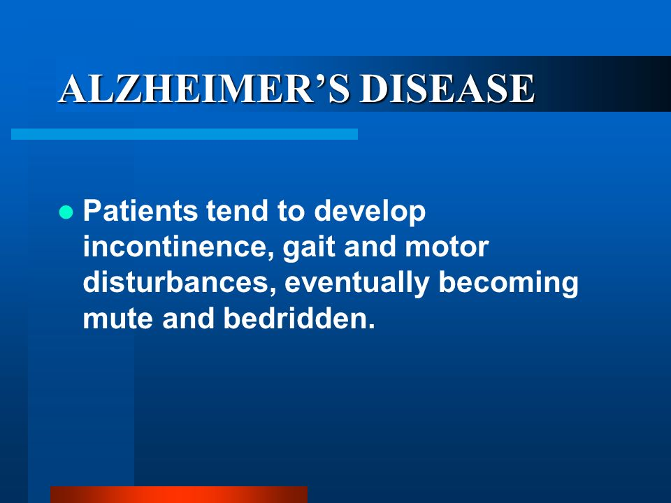 ALZHEIMERS DISEASE Some individuals show personality changes or increased irritability. In the middle and later stages psychotic symptoms are common.