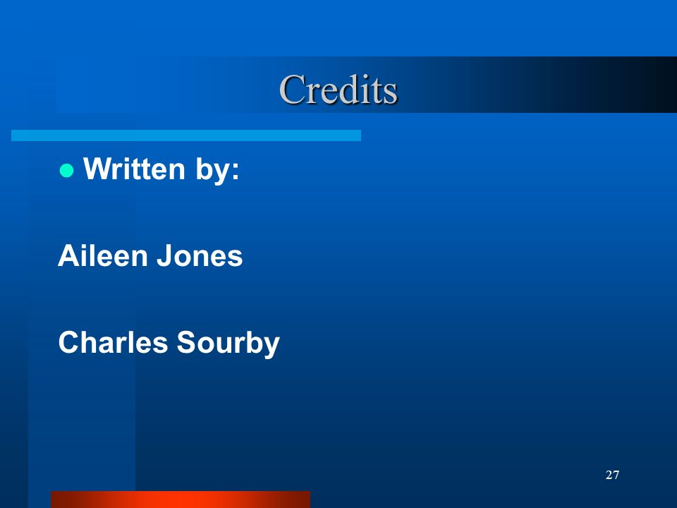 27 Credits Written by: Aileen Jones Charles Sourby