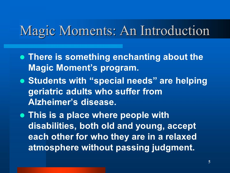 5 Magic Moments: An Introduction There is something enchanting about the Magic Moments program. Students with special needs are helping geriatric adul