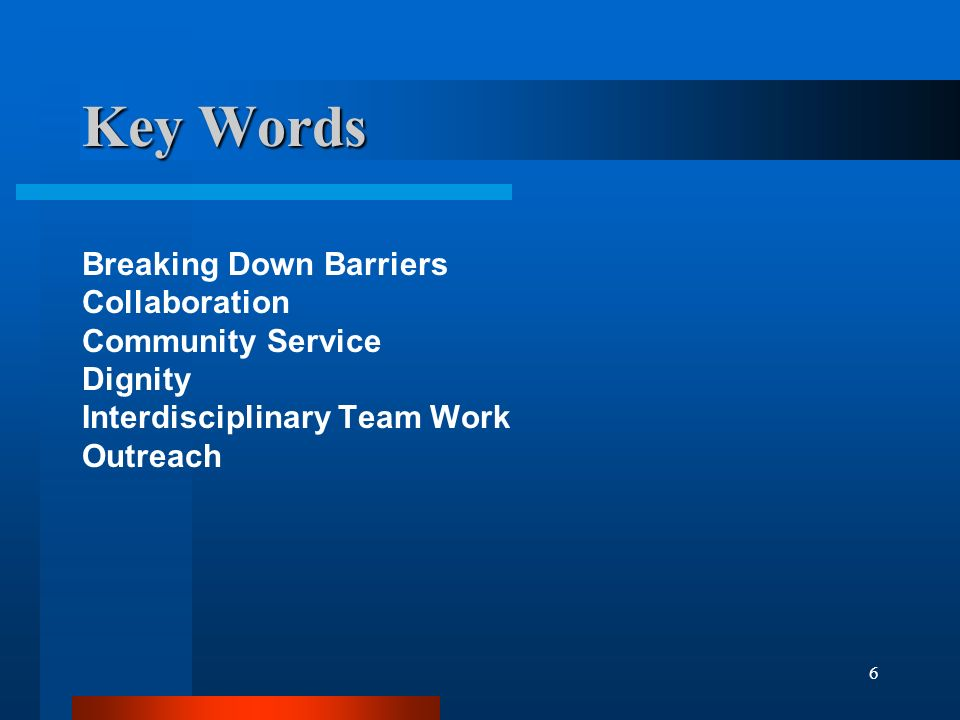 6 Key Words Breaking Down Barriers Collaboration Community Service Dignity Interdisciplinary Team Work Outreach