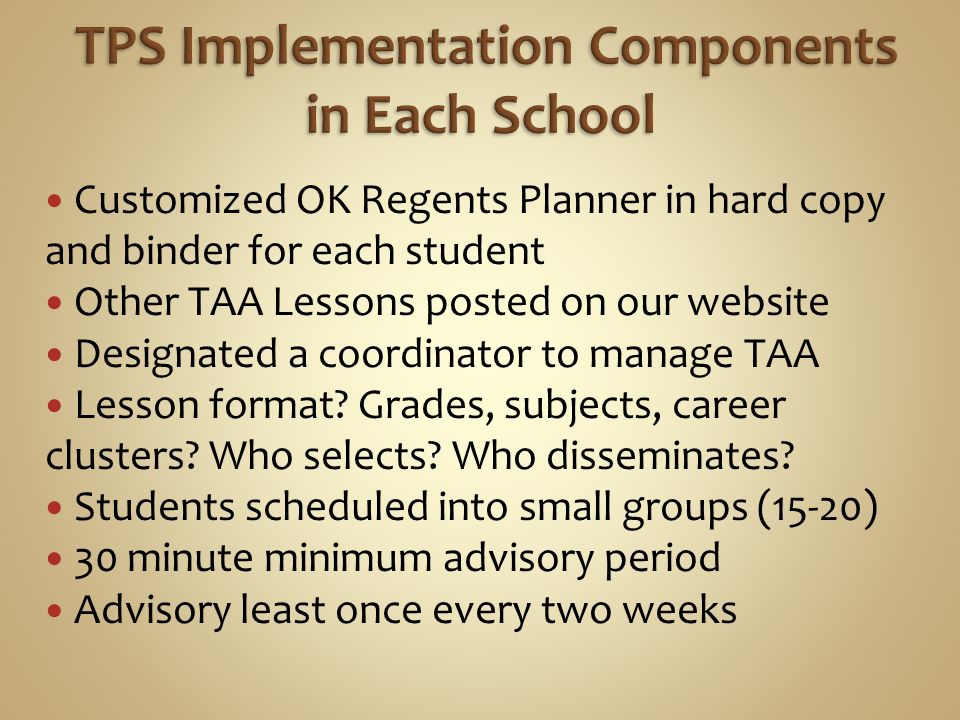 Customized OK Regents Planner in hard copy and binder for each student Other TAA Lessons posted on our website Designated a coordinator to manage TAA Lesson format.