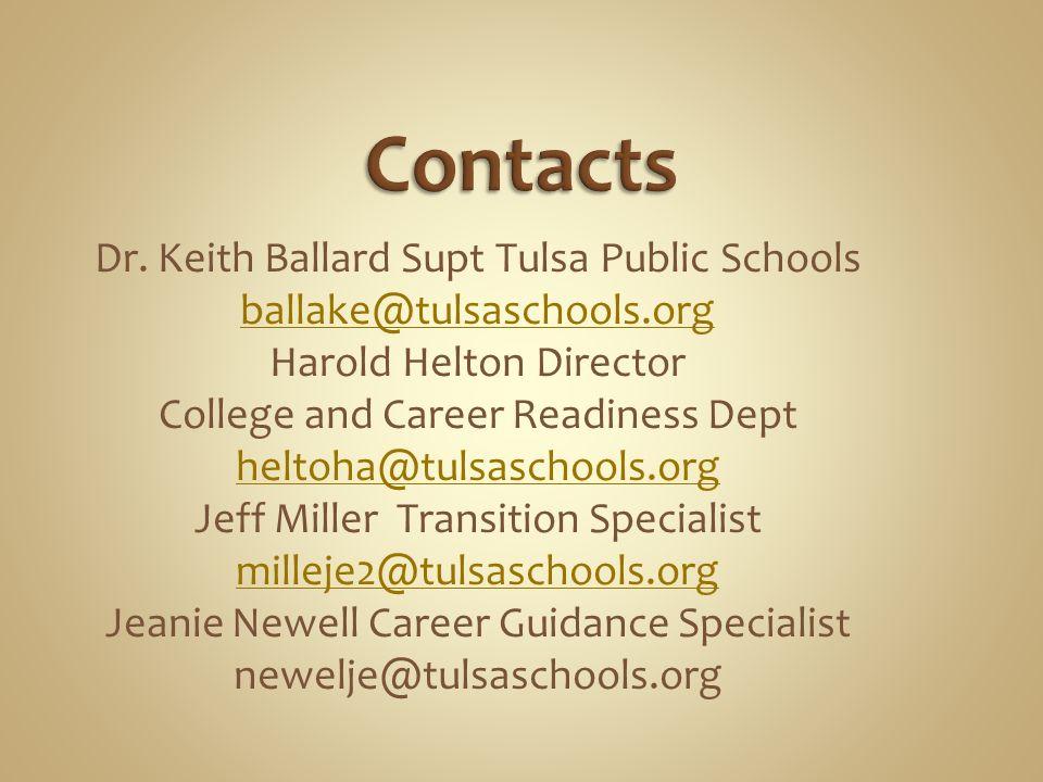 Dr. Keith Ballard Supt Tulsa Public Schools ballake@tulsaschools.org Harold Helton Director College and Career Readiness Dept heltoha@tulsaschools.org