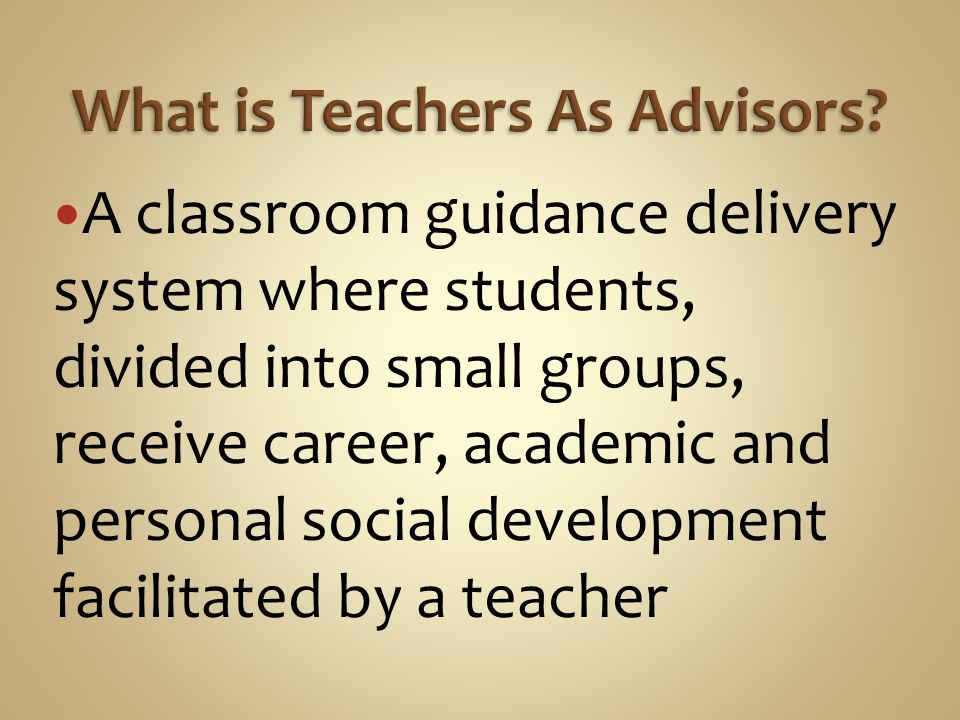A classroom guidance delivery system where students, divided into small groups, receive career, academic and personal social development facilitated by a teacher