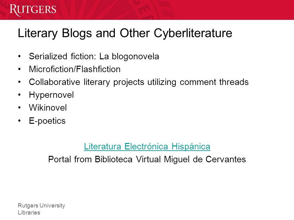 Rutgers University Libraries Literary Blogs and Other Cyberliterature Serialized fiction: La blogonovela Microfiction/Flashfiction Collaborative liter