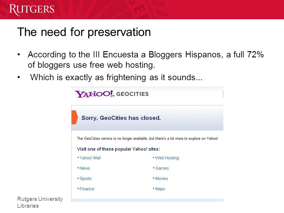 Rutgers University Libraries The need for preservation According to the III Encuesta a Bloggers Hispanos, a full 72% of bloggers use free web hosting.