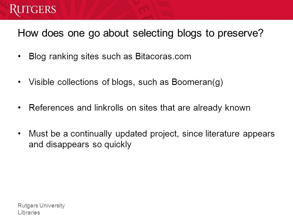 Rutgers University Libraries How does one go about selecting blogs to preserve.