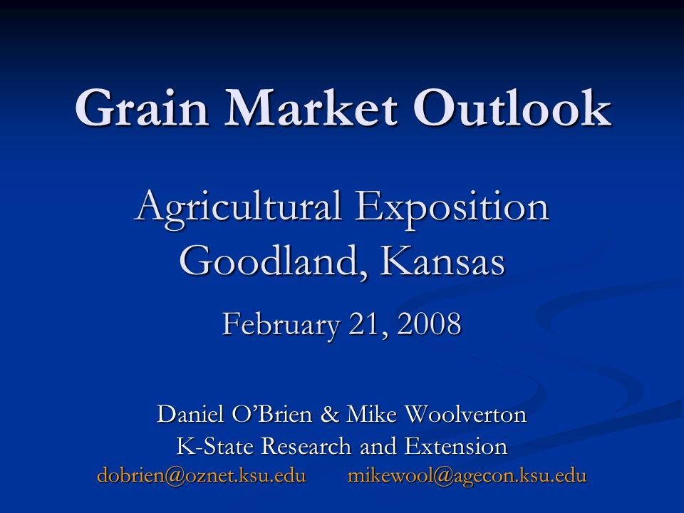 Grain Market Outlook Agricultural Exposition Goodland, Kansas February 21, 2008 Daniel OBrien & Mike Woolverton K-State Research and Extension dobrien