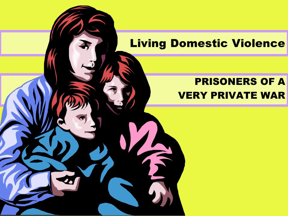 PRISONERS OF A VERY PRIVATE WAR Living Domestic Violence